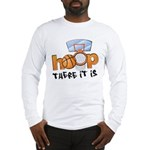 Hoop... There It Is Long Sleeve T-Shirt
