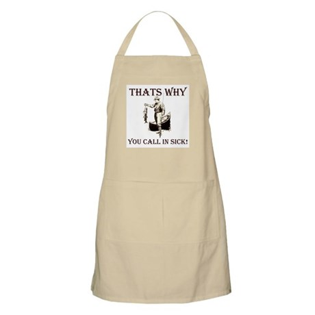 Thats why you call in sick BBQ Apron