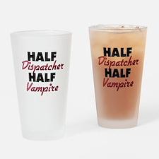 Half Dispatcher Half Vampire Drinking Glass