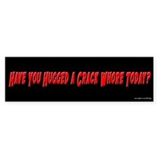 Have You Hugged a Crack Whore Bumper Car Sticker