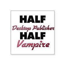 Half Desktop Publisher Half Vampire Sticker