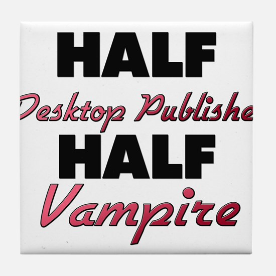 Half Desktop Publisher Half Vampire Tile Coaster