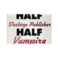 Half Desktop Publisher Half Vampire Magnets