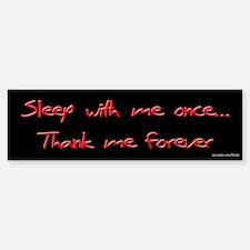 Sleep With Me Once Bumper Bumper Bumper Sticker
