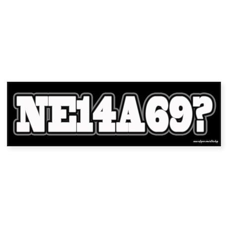 NE14A69? Bumper Sticker