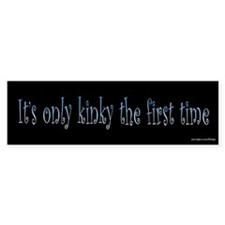 It's Only Kinky the First Time Bumper Car Sticker