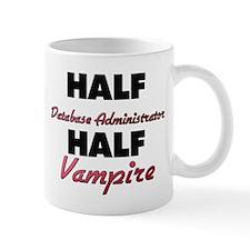 Half Database Administrator Half Vampire Mugs