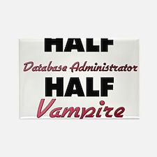 Half Database Administrator Half Vampire Magnets