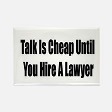 Talk Is cheap until you hire a lawyer Magnets
