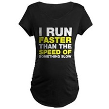 I run faster than something slow T-Shirt