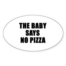 The baby says no pizza Oval Decal