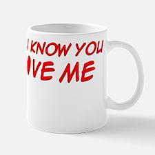 You Know You Love Me Mug