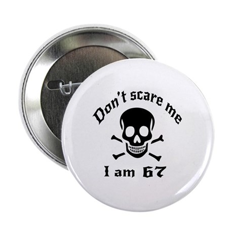 "Do Not Scare Me 67 Birthday Designs 2.25"" Button"