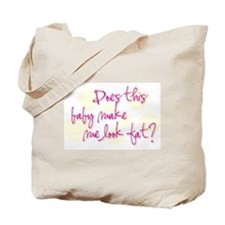 Does this baby make me look fat? Tote Bag
