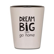 Dream Big Shot Glass