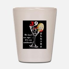 39+ with Attitude! Shot Glass