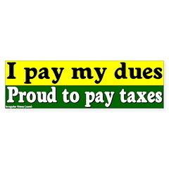 I Pay My Dues Taxes Bumper Bumper Sticker
