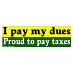 I Pay My Dues Taxes Bumper Sticker