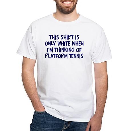Thinking About Platform Tenni White T-Shirt
