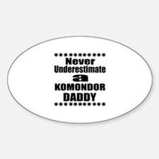 Never Underestimate Komondor Daddy Sticker (Oval)