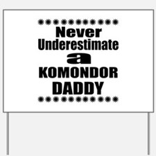 Never Underestimate Komondor Daddy Yard Sign
