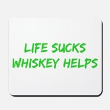 Life Sucks Whiskey Helps Mousepad