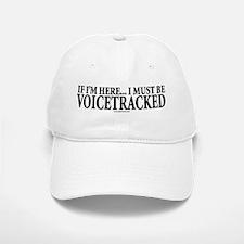 Must Be VoiceTracked Baseball Baseball Cap
