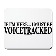 Must Be VoiceTracked Mousepad
