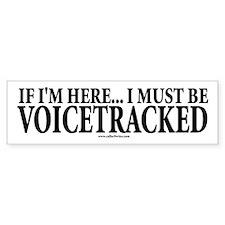 Must Be VoiceTracked Bumper Bumper Sticker