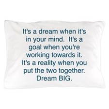 Dream + Goal = Reality Pillow Case