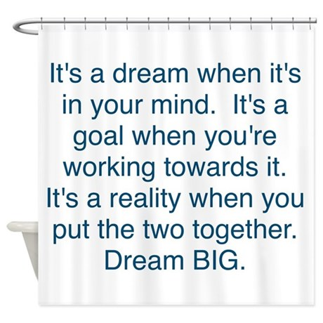 Dream + Goal = Reality Shower Curtain