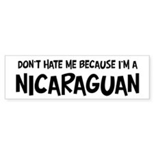 Nicaraguan - Do not Hate Me Bumper Bumper Sticker