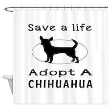Adopt A Chihuahua Dog Shower Curtain
