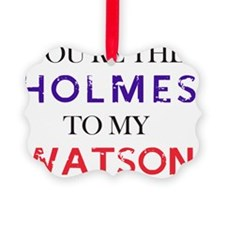 You're The Holmes To My Watson Sh Ornament
