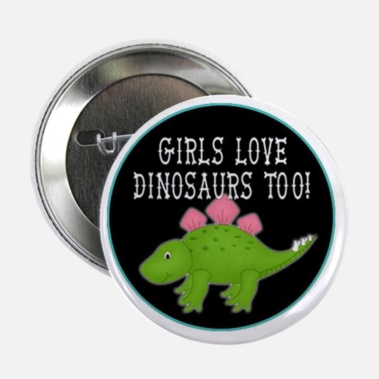 "girls love dinosaurs too 2.25"" Button"