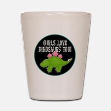 girls love dinosaurs too Shot Glass