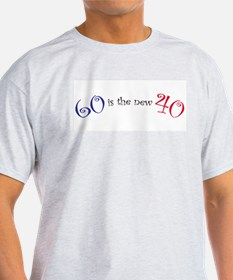60 is the new 40 Ash Grey T-Shirt