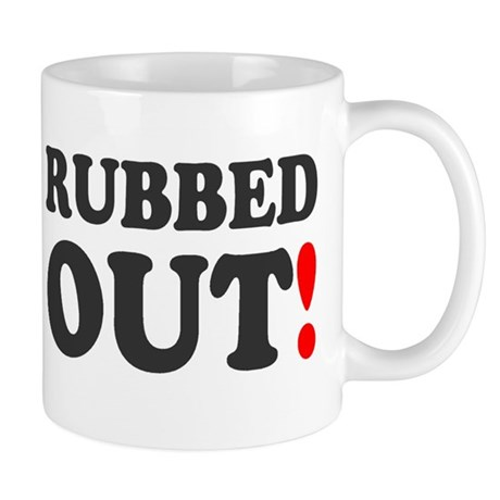 RUBBED OUT! Mugs
