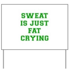 sweat-is-just-fat-crying-VAR-GREEN Yard Sign
