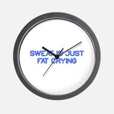 sweat-is-just-fat-crying-so-blue Wall Clock