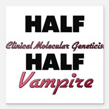 Half Clinical Molecular Geneticist Half Vampire Sq