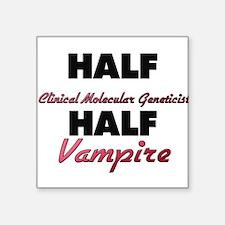 Half Clinical Molecular Geneticist Half Vampire St