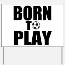 Born to Play Yard Sign