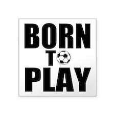 "Born to Play Square Sticker 3"" x 3"""