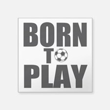 "Born to Play Square Sticker 3"" x 3"""