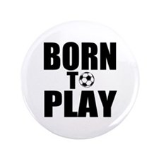 "Born to Play 3.5"" Button"