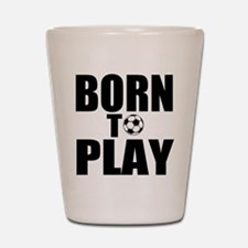 Born to Play Shot Glass