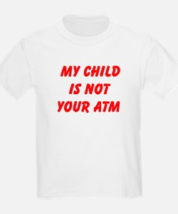 My Child Is Not Your ATM T-Shirt