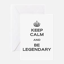 Keep Calm Be Legendary Greeting Cards