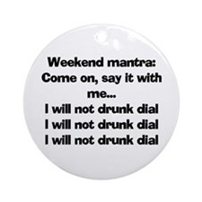 I WILL NOT DRUNK DIAL Ornament (Round)